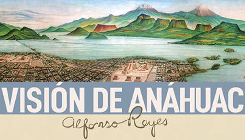 Visión de Anáhuac, de Alfonso Reyes
