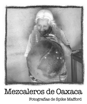 Mezcaleros de Oaxaca. Fotografías de Spike Mafford