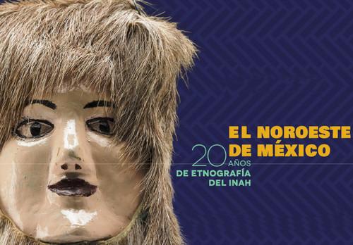 El Noroeste de México. 20 años de etnografía del INAH