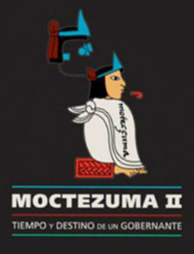 Moctezuma II. Tiempo y destino de un gobernante