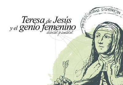 Teresa de Jesús y el Genio Femenino. Libertad y Santidad.