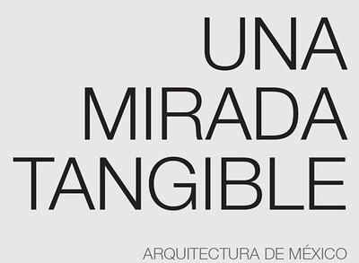 Una mirada tangible. Arquitectura de México