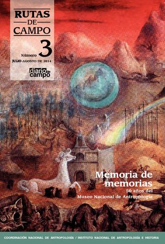 Rutas de Campo Num. 3 (2014) Memoria de memorias. 50 años del Museo Nacional de Antropología