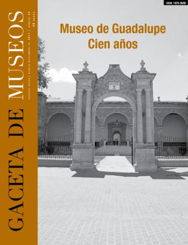Gaceta de Museos Num. 68 (2017) Museo de Guadalupe. Cien años