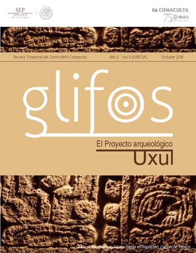 Glifos Num. 5 Especial (2015) El Proyecto arqueológico Uxul
