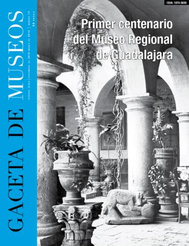 Gaceta de Museos Num. 72 (2019) Primer centenario del Museo Regional de Guadalajara