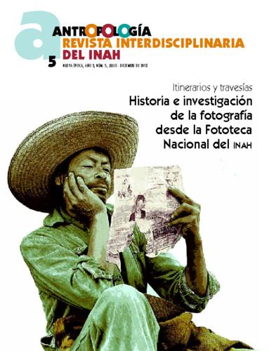 Antropología Num. 5 (2018) Historia e investigación de la fotografía desde la Fototeca Nacional del INAH