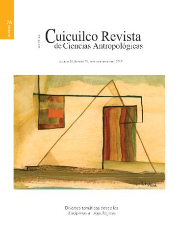 Cuicuilco Vol. 26 Num. 76 (2019) Diversas temáticas desde las disciplinas antropológicas