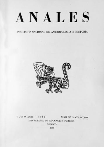 Anales del Instituto Nacional de Antropología e Historia. Num. 47 Tomo XVIII (1965) Sexta Época (1939-1966)