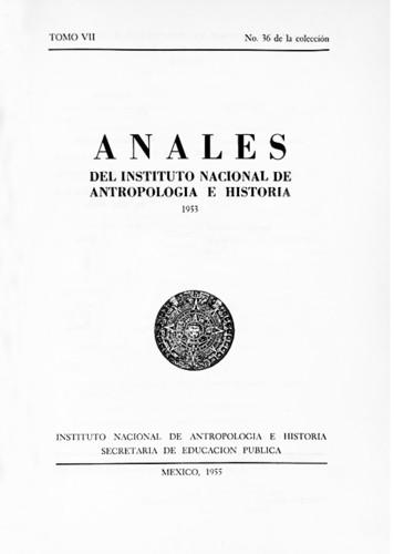Anales del Instituto Nacional de Antropología e Historia. Num. 36 Tomo VII (1953) Sexta Época (1939-1966)