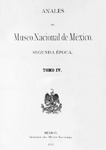 Anales del Museo Nacional de México. Num. 11 Tomo IV (1907) Segunda Época (1903-1908)