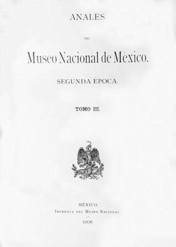 Anales del Museo Nacional de México. Num. 10 Tomo III (1906) Segunda Época (1903-1908)
