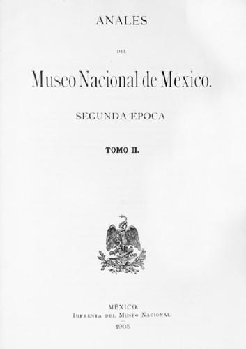 Anales del Museo Nacional de México. Num. 9 Tomo II (1905) Segunda Época (1903-1908)