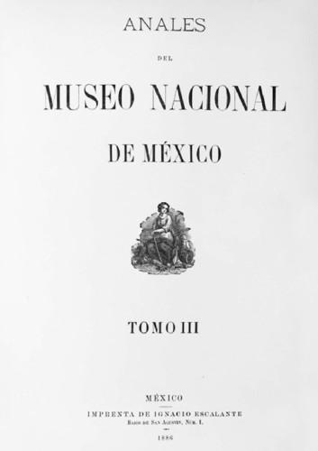 Anales del Museo Nacional de México. Num. 3 Tomo III (1886) Primera Época (1877-1903)