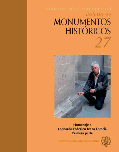 Boletín de Monumentos Históricos Núm. 27 (2013) Homenaje a Leonardo Federico Icaza Lomelí. Primera parte