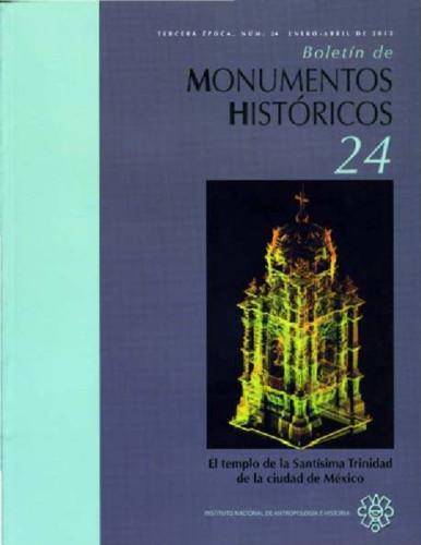 Boletín de Monumentos Históricos Núm. 24 (2012) El templo de la Santísima Trinidad de la Ciudad de México