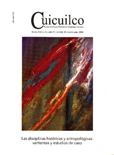 Cuicuilco Vol. 11 Num. 30 (2004) Las disciplinas históricas y antropológicas: vertientes y estudios de caso