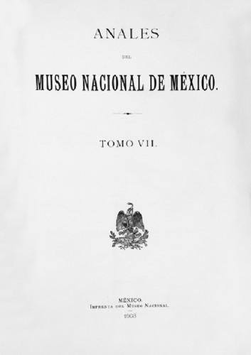 Anales del Museo Nacional de México. Num. 7 Tomo VII (1903) Primera Época (1877-1903)