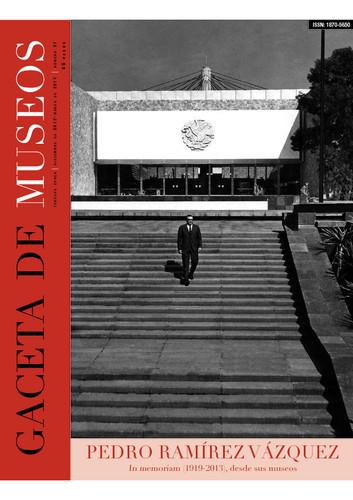 Gaceta de Museos -Num. 57 (2014) Pedro Ramírez Vázquez. In memoriam (1919-2013), desde sus museos