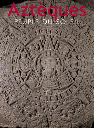 Aztèques, peuple du soleil
