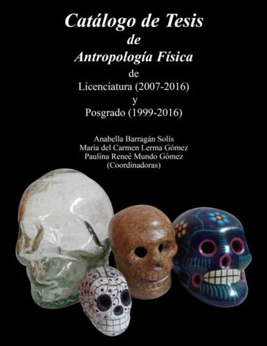Catálogo de Tesis de Antropología Física de Licenciatura (2007-2016) y Posgrado (1999-2016)
