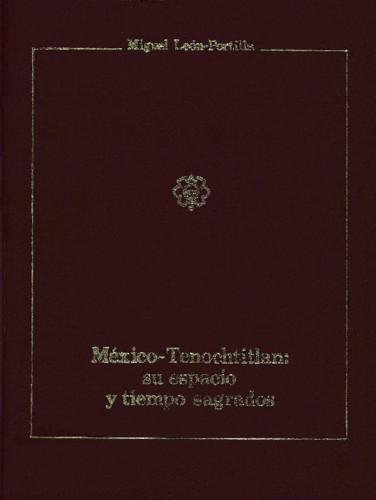 México -Tenochtitlan: su espacio y tiempo sagrados