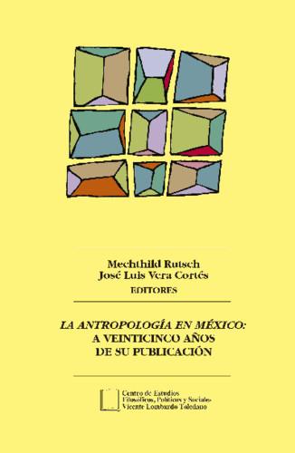 La Antropología en México: a veinticinco años de su publicación