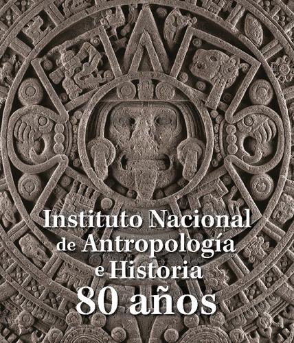 Instituto Nacional de Antropología e Historia 80 años