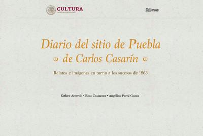 Diario del sitio de Puebla de Carlos Casarín: Relatos e imágenes en torno a los sucesos de 1863.