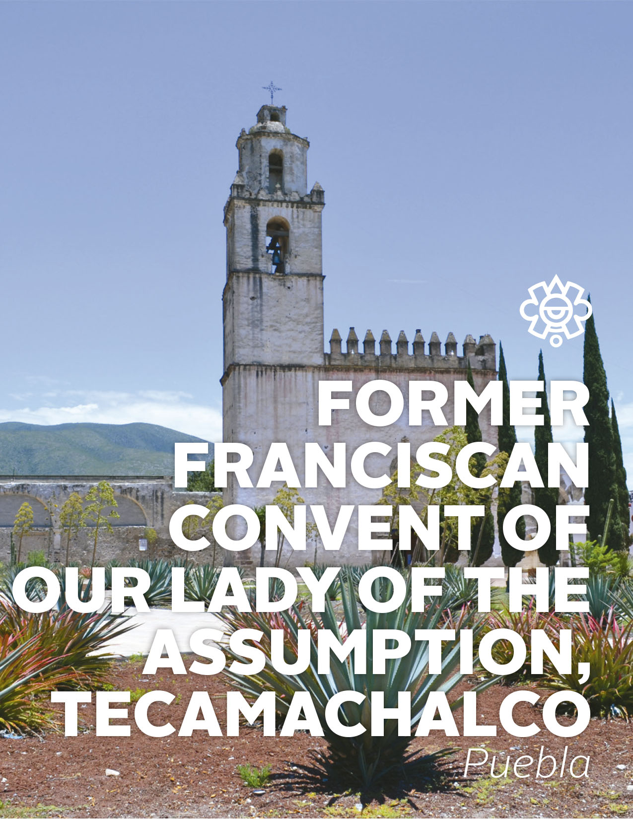 Former Franciscan Convent of Our Lady of the Assumption, Tecamachalco