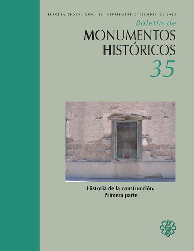 Boletín de Monumentos Históricos Núm. 35 (2015) Historia de la construcción. Primera parte