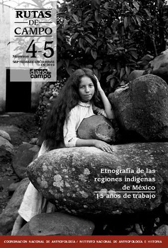 Rutas de Campo - Num. 4-5 (2014) Etnografía de las regiones indígenas de México. 15 años de trabajo
